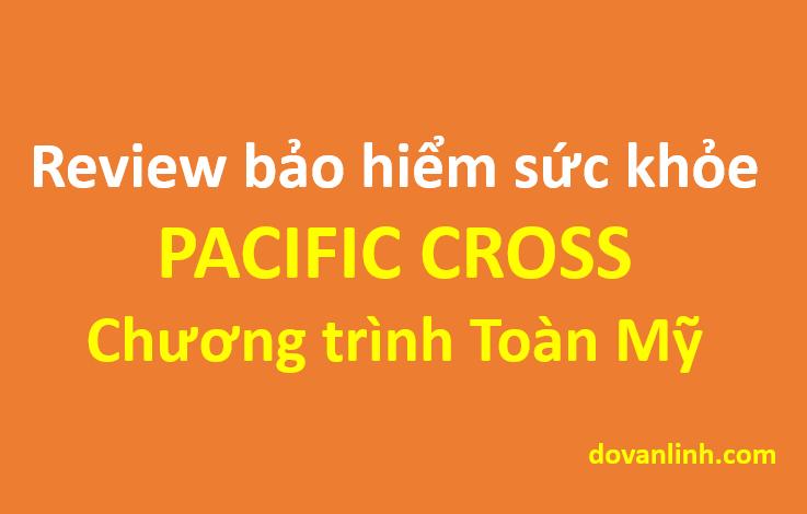 Review Bảo hiểm sức khỏe Pacific Cross - chương trình Toàn Mỹ