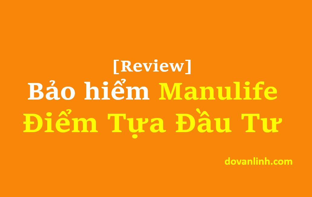 Review Bảo hiểm Điểm tựa đầu tư Manulife