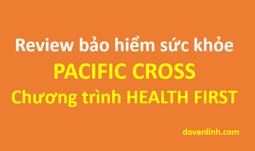 Review Bảo hiểm sức khỏe Pacific Cross - chương trình Health First